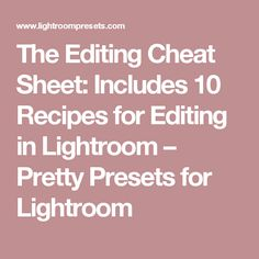 The Editing Cheat Sheet: Includes 10 Recipes for Editing in Lightroom – Pretty Presets for Lightroom