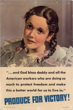 """American poster, 1942: """"....and God bless daddy and all the American workers who are doing so much to protect freedom and make this a better world for us to live in."""" Produce for victory!"""