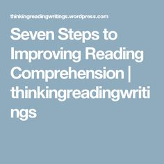 Seven Steps to Improving Reading Comprehension   thinkingreadingwritings