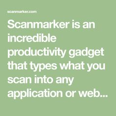Scanmarker is an incredible productivity gadget that types what you scan into any application or web browser on your PC or Mac computer.