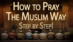 Learn How to Offer or Perform Muslim Prayer Namaz - Salat. However the number & mode was different. & now in Islamic shariat the procedure is most perfect.