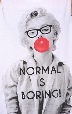 NORMAL IS BORING = a Marilyn remix :)