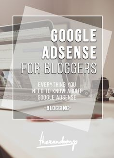 Google Adsense for bloggers: Everything you need to know about adding adds to your website! http://therandomp.com/blog/google-adsense-for-bloggers-blogging