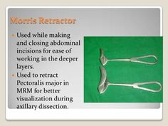 Morris Retractor<br />Used while making and closing abdominal incisions for ease of working in the deeper layers.<br />Use. Sterile Processing Tech, Deep Fascia, Nerve Palsy, Hernia Repair, Thyroidectomy, Lab Instruments, Chemotherapy Drugs, Mechanical Ventilation, Surgical Tech