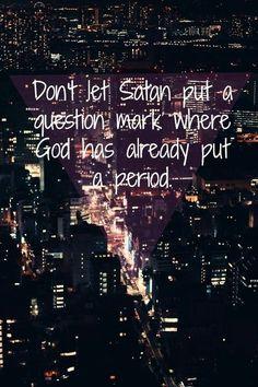 Don't let Satan put a question mark were God has already put a period.