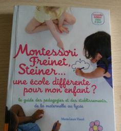 Montessori, Freinet, Steiner... une école différente pour mon enfant. Un livre à découvrir sur www.apprendreaeduquer.fr