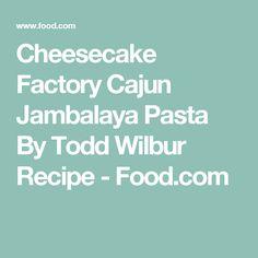 Cheesecake Factory Cajun Jambalaya Pasta By Todd Wilbur Recipe - Food.com