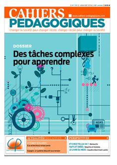 Cahiers pédagogiques. Extraits du sommaire du N°510 janvier 2014. -Dossier Des tâches complexes pour apprendre