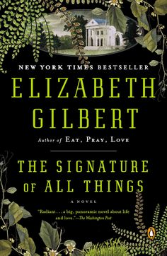 The Signature of All Things: A Novel by Elizabeth Gilbert was fabulous. It is very detailed (think Tom Wolfe) but worth the effort. Book Club Books, The Book, Good Books, Books To Read, My Books, Book Cafe, Book Clubs, Elizabeth Gilbert, Liz Gilbert