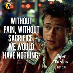 "Tyler Durden (Brad Pitt) in Fight Club: ""Without pain, without sacrifice, we would have nothing."" #quote #moviequote #superguide"