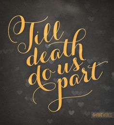 'TILL DEATH US DO PART