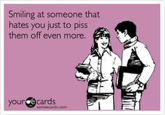 Funny Confession Ecard: Smiling at someone that hates you just to piss them off even more.