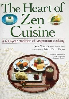 The Heart of Zen Cuisine: A 600 Year Tradition of Vegetarian Cookery by Soei Yoneda