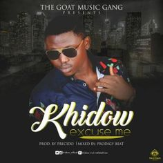 [Audio] Khidow  Excuse Me (Prod. by Presido Mixed by Bismond) | @khidow_official