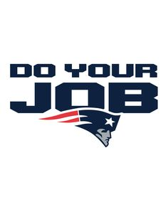 New England Patriots | Do Your Job | PATS mantra