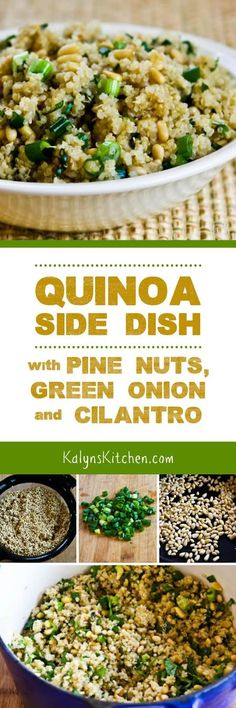 This Quinoa Side Dish with Pine Nuts, Green Onions, and Cilantro is one of the recipes that turned me into a quinoa fan. If you're not fond of cilantro, use flat-leaf parsley for this tasty side dish. [found on KalynsKitchen.com]: