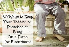 50 Ways to Keep Your Toddler ot Preschooler Busy on a Plane {or elsewhere}. Great simple activities ideas that can be used on the go or just at home!