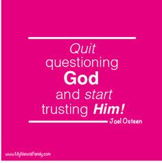 """Quit questioning God and start trusting Him!"" MyNaturalFamily.com #trust #quote"