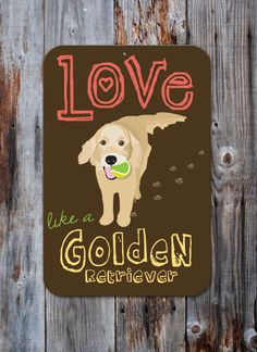 Love Like A Golden Retriever  Aluminum Sign by BainbridgeFarmGoods