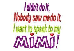 I didnt do it Nobody saw me do it I want to speak to my MiMi - Applique - Machine Embroidery Design - 8 Sizes