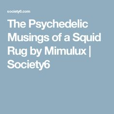 The Psychedelic Musings of a Squid Rug by Mimulux | Society6