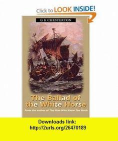 Ballad Of The White Horse (9780755116409) G K Chesterton , ISBN-10: 0755116402  , ISBN-13: 978-0755116409 ,  , tutorials , pdf , ebook , torrent , downloads , rapidshare , filesonic , hotfile , megaupload , fileserve