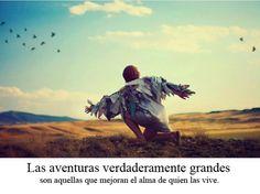 Las aventuras verdaderamente grandes son aquellas - ⊹ Imágenes de Motivación ⊹
