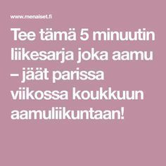 Tee tämä 5 minuutin liikesarja joka aamu – jäät parissa viikossa koukkuun aamuliikuntaan! Get A Life, I Feel Good, Health Motivation, Exercise Motivation, Herbal Remedies, Excercise, Stay Fit, Pilates, Healthy Life