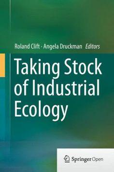 Taking stock of industrial ecology / Roland Clift, Angela Druckman, editors. Springer Berlin Heidelberg, 2015. Matèries: Ecologia industrial; Gestió ambiental. http://cataleg.ub.edu/record=b2178434~S1*cat #bibeco