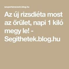 Az új rizsdiéta most az őrület, napi 1 kiló megy le! - Segithetek.blog.hu Lose Weight, Weight Loss, Kili, 1 Pound, Healthy Lifestyle, Good Food, Paleo, Health Fitness, About Me Blog