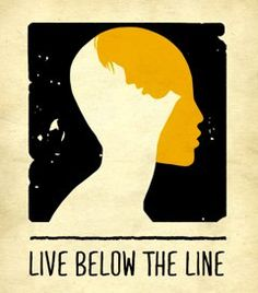 Live Below The Line: Awareness and fundraising campaign that challenges people in developed countries to feed themselves with the equivalent of the extreme poverty line.