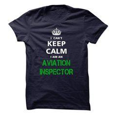 I can not keep calm I'm an AVIATION INSPECTOR T-Shirt Hoodie Sweatshirts eeu