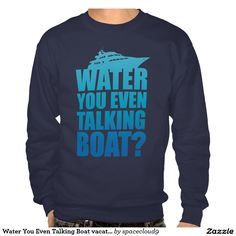 Water You Even Talking Boat vacation Mode Pull Over Sweatshirts