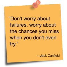 """""""Don't worry about failures, worry about the chances you miss when you don't even try. Great Quotes, Me Quotes, Qoutes, Motivational Quotes, Inspirational Quotes, Jack Canfield Quotes, Success Principles, Life Coaching, Funny Sayings"""