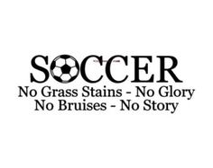 Soccer No Grass Stains NO Glory No Bruises No Story Wall Decal Vinyl Wall Decals Wall Decor Wall Stickers Wall Quotes Soccer Player Soccer Memes, Football Quotes, Funny Soccer Quotes, Soccer Sayings, Wall Quotes, True Quotes, Athlete Quotes, Soccer Gifts, Soccer Stuff