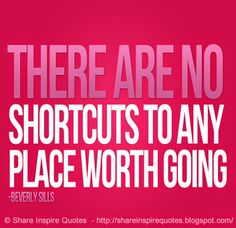 There are no shortcuts to any place worth going. ~Beverly Sills  #FamousPeople #famousquotes #famouspeoplequotes #famousquotesandsayings #famouspeoplequotesandsayings #quotesbyfamouspeople #quotesbyBeverlySills #BeverlySills #BeverlySillsquotes #shortcuts #place #worth #shareinspirequotes #share #inspire #quotes #whatsapp