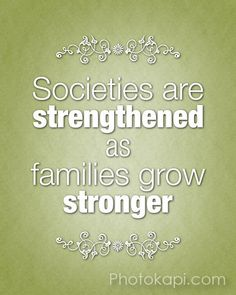 Societies are strengthened as families grow stronger