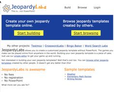 JeopardyLabs allows you to create a customized jeopardy template without PowerPoint. The games you make can be played online from anywhere in the world. Building your own jeopardy template is a piece of cake. Just use our simple editor to get your game up and running.