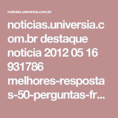 noticias.universia.com.br destaque noticia 2012 05 16 931786 melhores-respostas-50-perguntas-frequentes-entrevistas-emprego.html?amp=true