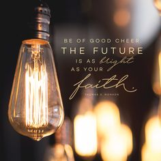 """Be of good cheer. The future is as bright as your faith."" -Thomas S. Monson LDS Quotes #lds #mormon #christian #sharegoodness #armyofhelaman #helaman"