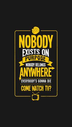 Rick & Morty - Awesome 'Nobody+Exists+on+Purpose' design on TeePublic! Rick And Morty Quotes, Ricky And Morty, Get Schwifty, Philosophy, Pop Culture, Geek Culture, Inspirational Quotes, Wisdom, Thoughts