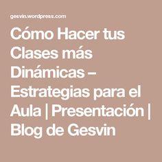 Cómo Hacer tus Clases más Dinámicas – Estrategias para el Aula | Presentación | Blog de Gesvin