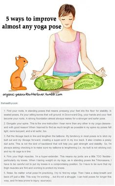 5 Ways to Improve Your Yoga Pose by thehealthycook, organic-peanutbutterlover.tumblr, and blogs.yogajournal http://thehealthycook.tumblr.com/search/yoga #Yoga