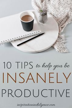 10 tips to help you be insanely productive