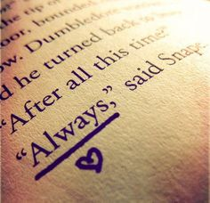 """""""After all this time?"""" """"Always,"""" said Snape. *sniffle*"""