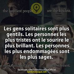 Les gens solitaires sont plus gentils . Keep Calm And Smile, Quote Citation, English Words, Hunger Games, Picture Quotes, True Stories, Did You Know, Life Lessons, Decir No