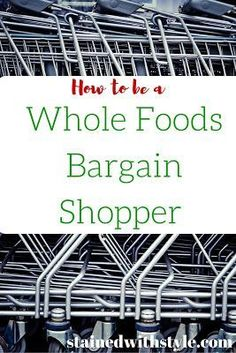 How to save money and be a bargain shopper at Whole Foods Market.