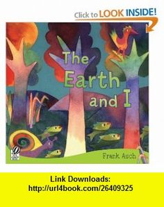 The Earth and I (9780152063955) Frank Asch , ISBN-10: 0152063951  , ISBN-13: 978-0152063955 ,  , tutorials , pdf , ebook , torrent , downloads , rapidshare , filesonic , hotfile , megaupload , fileserve
