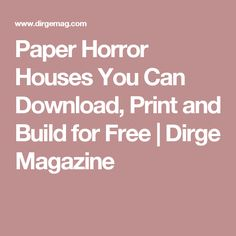 Paper Horror Houses You Can Download, Print and Build for Free | Dirge Magazine