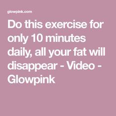 Do this exercise for only 10 minutes daily, all your fat will disappear - Video - Glowpink